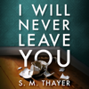S. M. Thayer - I Will Never Leave You (Unabridged)  artwork