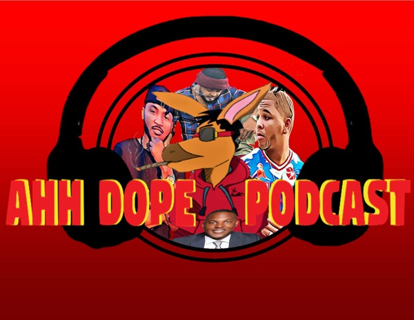 Ahh Dope Ass Podcast