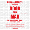 Rebecca Traister - Good and Mad: How Women's Anger Is Reshaping America (Unabridged) artwork