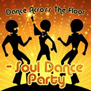 Dance Across the Floor - Soul Dance Party