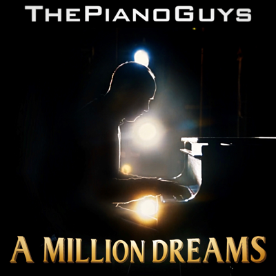 A Million Dreams - The Piano Guys song