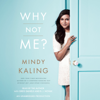 Mindy Kaling - Why Not Me? (Unabridged)  artwork
