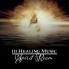 111 Healing Music: Spirit Room – Stress Relief, Refreshing, Deep Sleep & Relaxation Soul Therapy Meditation, Prayer, Worship - Spiritual Power Control