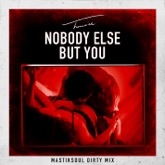 Nobody Else But You (Mastiksoul Dirty Mix) - Single