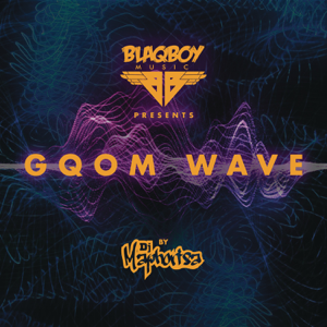 DJ Maphorisa - Blaqboy Music Presents Gqom Wave