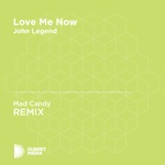 Love Me Now (Mad Candy Unofficial Remix) [John Legend] - Single