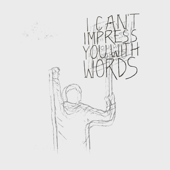 I Can't Impress You With Words