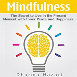 Mindfulness: The Secret to Live in the Present Moment with Inner Peace and Happiness (Unabridged) audiobook