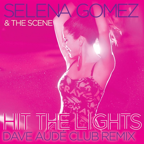 Selena Gomez & The Scene - Hit the Lights (Dave Audé Club Remix) - Single