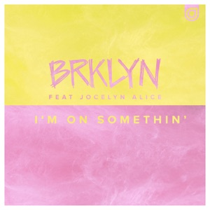 I'm on Somethin' (feat. Jocelyn Alice) - Single Mp3 Download