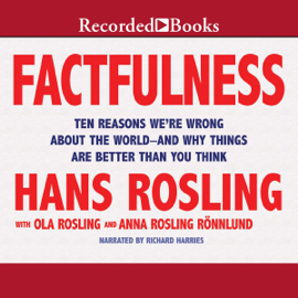 Factfulness: Ten Reasons We're Wrong About the World - and Why Things Are Better Than You Think (Unabridged) - Hans Rosling, Anna Rosling Rönnlund & Ola Rosling MP3 Download