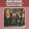 Aprovecha el Tiempo (feat. Tito Jiménez) - Manny Corchado & His Orchestra
