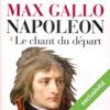Le chant du départ: Napoléon 1 - Max Gallo