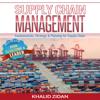 Supply Chain Management: Fundamentals, Strategy, Analytics & Planning for Supply Chain & Logistics Management (Unabridged) - Khalid Zidan