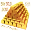 Buy Gold…Don't - Single - Paul Taylor