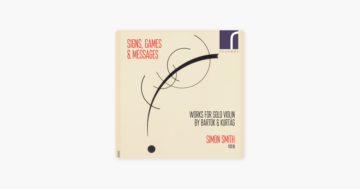 Signs, Games & Messages: Works for Solo Violin by Bartók & Kurtág by Simon  Smith