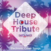 Deep House Tribute by Bart&Baker (Electronic Cover Songs)