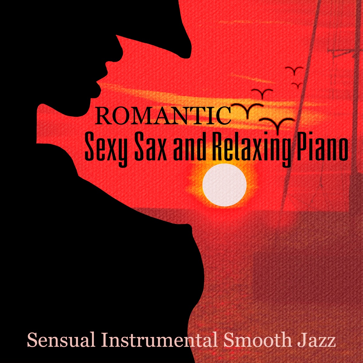 Romantic Sexy Sax and Relaxing Piano: Sensual Instrumental