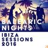 Balearic Nights (Ibiza Sessions 2016)