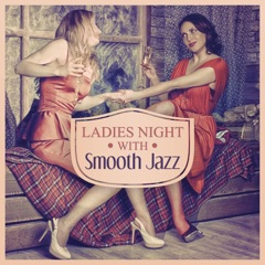 Ladies Night with Smooth Jazz: Funky Buddha Piano Jazz Melodies to Chill, Restaurant and Bar Music, Instrumental Cocktail Party Time