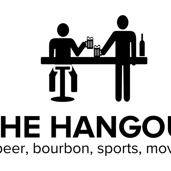 The Hangout - 2 Guys Talking Beer, Bourbon, Sports and Movies