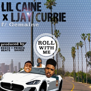 Lil Caine & Ljay Currie - Roll With Me feat. Gemaine