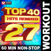 Top 40 Hits Remixed, Vol. 27 (60 Min Non-Stop Workout Mix [128 BPM]) - Power Music Workout
