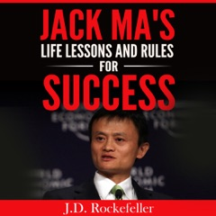 Jack Ma's Life Lessons and Rules for Success: J.D. Rockefeller's Book Club (Unabridged)