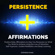 Stephens Hyang - Persistence Affirmations: Positive Daily Affirmations to Help You Persevere on What You Want to Achieve Using the Law of Attraction, Self-Hypnosis, Guided Meditation and Sleep Learning (Unabridged)