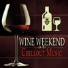 Wine Weekend: Chillout Music - Various Artists