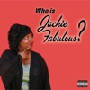 Who Is Jackie Fabulous? - Jackie Fabulous