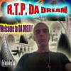 Welcome to da Dream, R.T.P. Da Dream