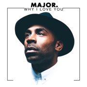 Why I Love You - MAJOR. - MAJOR.
