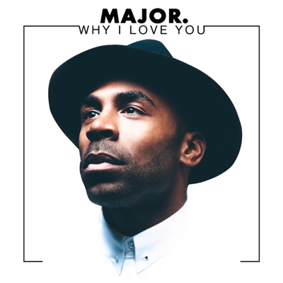 Why I Love You - MAJOR. song