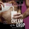 Cream of the Crop (Unabridged) - Alice Clayton