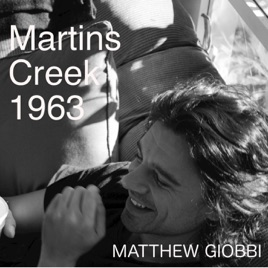 Martins Creek, 1963 - Single by Matthew Giobbi