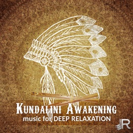 Kundalini Awakening: Music for Deep Relaxation, Chakra Balancing,  Classical Indian Flute, Shamanic Journey, Om Chanting Meditation by Chakra  Music