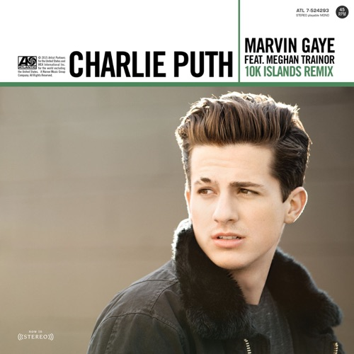 Charlie Puth - Marvin Gaye (feat. Meghan Trainor) [10K Islands Remix] - Single
