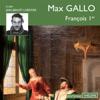 François 1er - Max Gallo