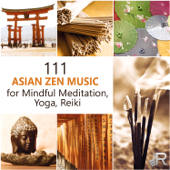 111 Asian Zen Music for Mindful Meditation, Yoga, Reiki: Oriental Sounds Relaxation to Help Breathing Exercises, Deep Massage & Sleep
