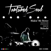 Tortured Soul - Makin' Me Better (Malachi Remix) (Malachi Remix)