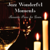 Jazz Wonderful Moments: Romantic Piano for Lovers, Music for Night Date, Dinner for Two, Evening with Candle & Glass of Wine, Hypnotic Time, Real Recipe for Love & Hot Feelings