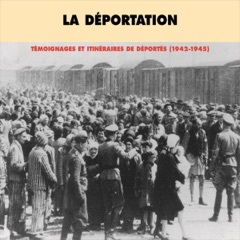 La déportation. Témoignages et itinéraires de déportés (1942-1945)