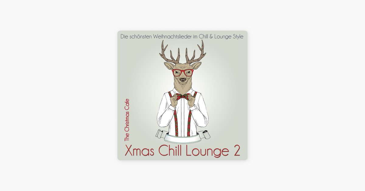Weihnachtslieder Best Of.Xmas Chill Lounge 2 Die Schönsten Weihnachtslieder Im Chill Lounge Style By The Christmas Cafe