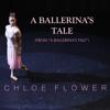 Chloe Flower - A Ballerina's Tale (From
