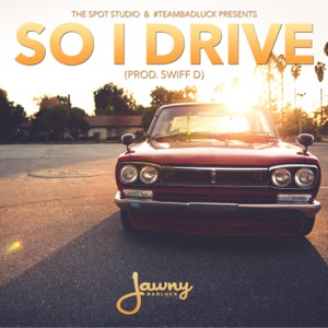 Jawny BadLuck - So I Drive