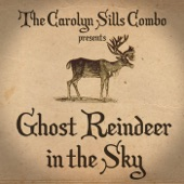 The Carolyn Sills Combo - Ghost Reindeer in the Sky