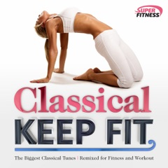 Classical Keep Fit: The Biggest Classical Tunes (Remixed for Fitness and Workout)