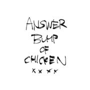Answer - BUMP OF CHICKEN - BUMP OF CHICKEN