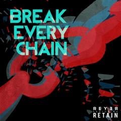 Break Every Chain (Reyer Remix) [feat. Retain]